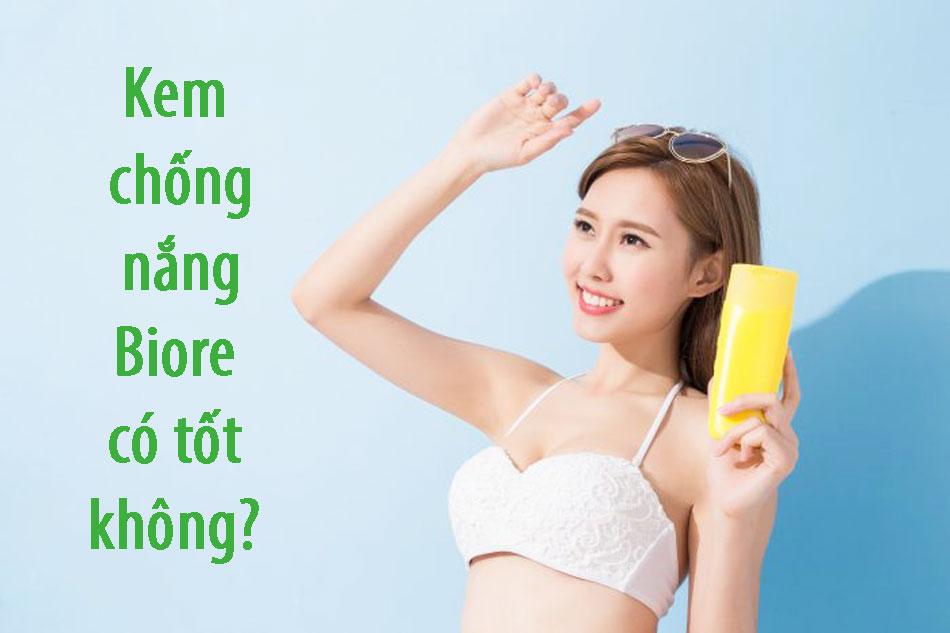 Kem chống nắng Biore có tốt không?