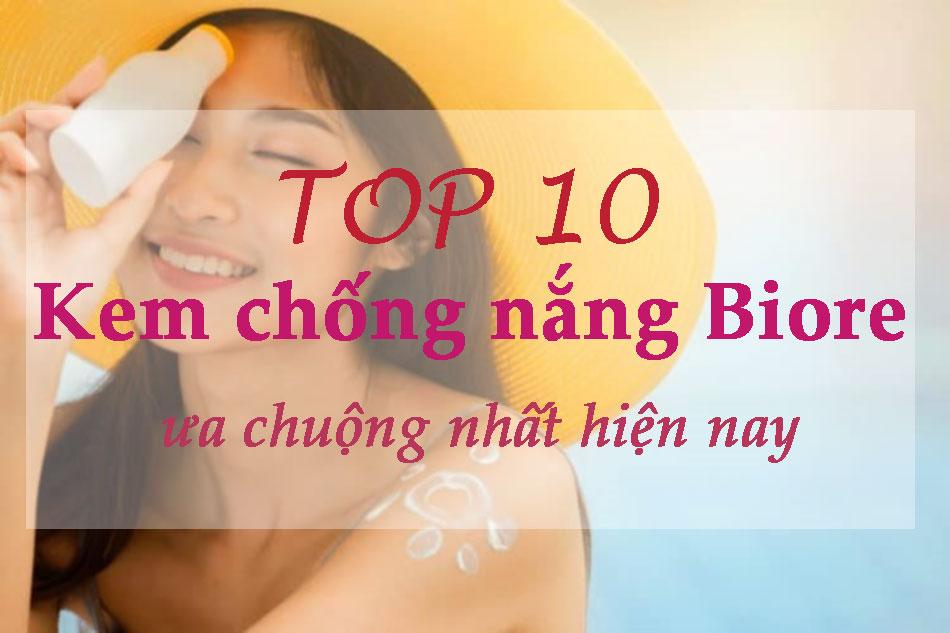 Top 10 kem chống nắng Biore ưa chuộng nhất hiện nay