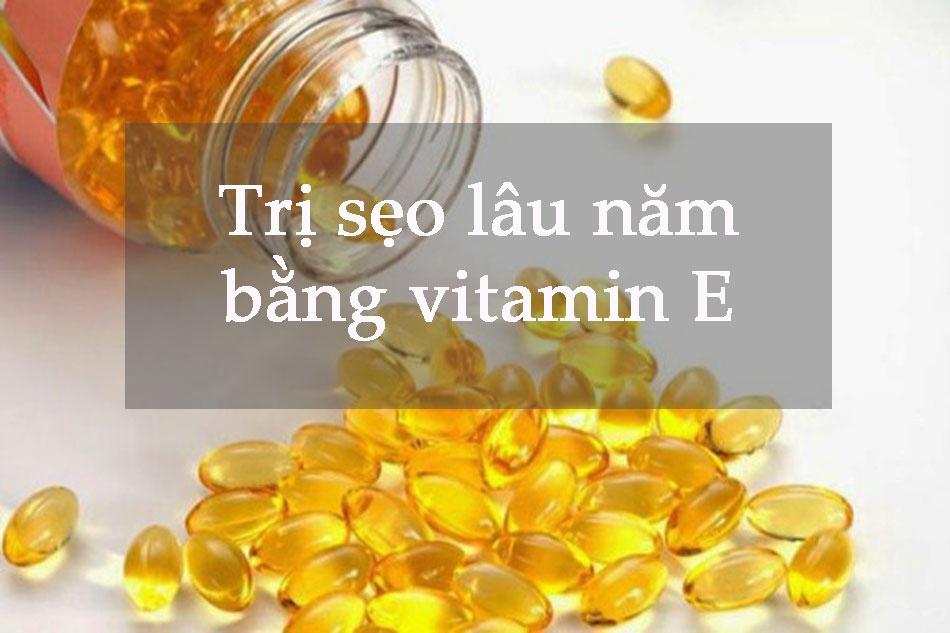 Trị sẹo lâu năm bằng vitamin E