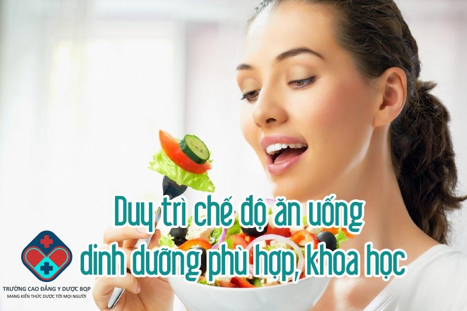Duy trì chế độ ăn uống dinh dưỡng phù hợp, khoa học