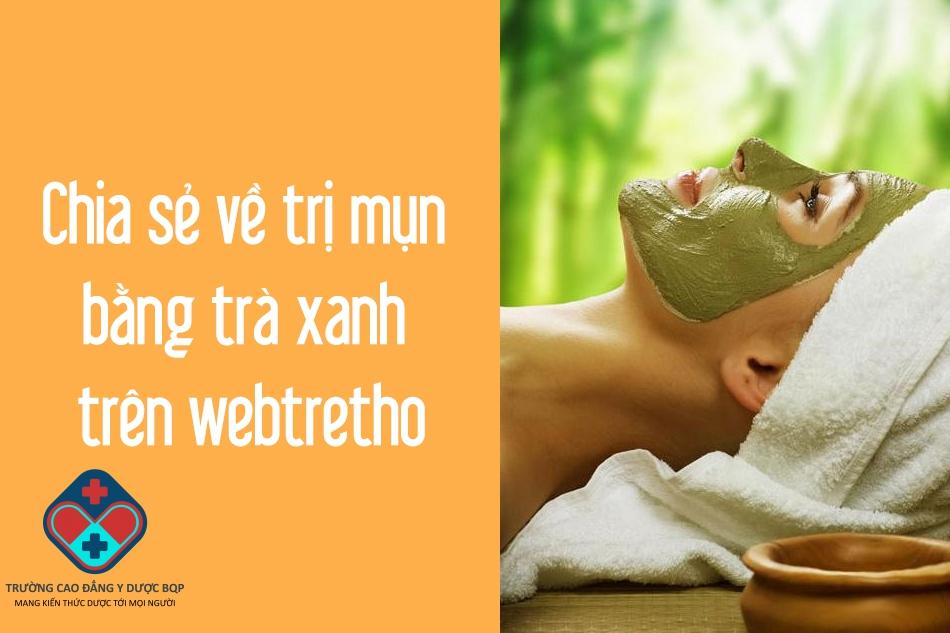 Một số chia sẻ về trị mụn bằng trà xanh trên webtretho