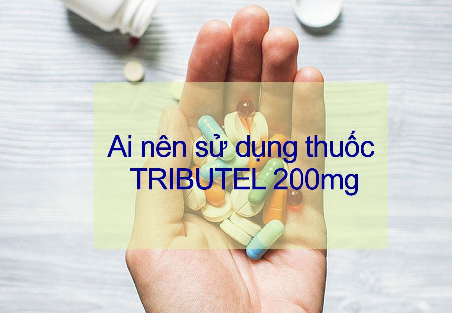 Ai nên sử dụng thuốc TRIBUTEL 200mg